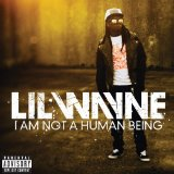 Текст музыки I Am Not A Human Being музыканта Lil Wayne